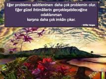 Eğer probleme sabitlenirsen daha çok problemin olur